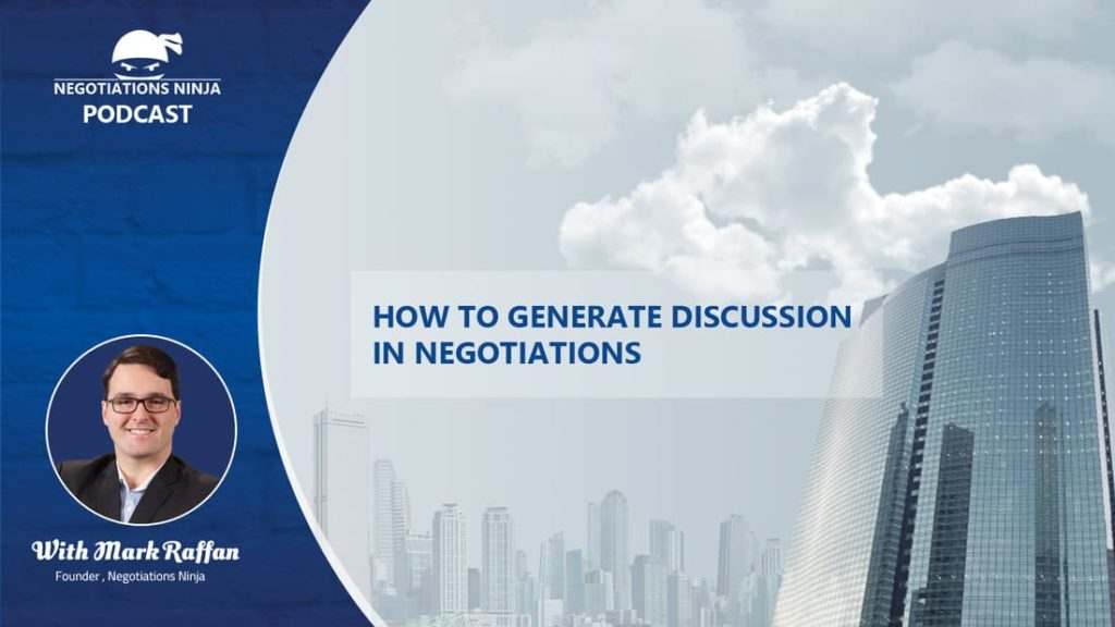 Episode 52 – How to Generate Discussion in Negotiations
